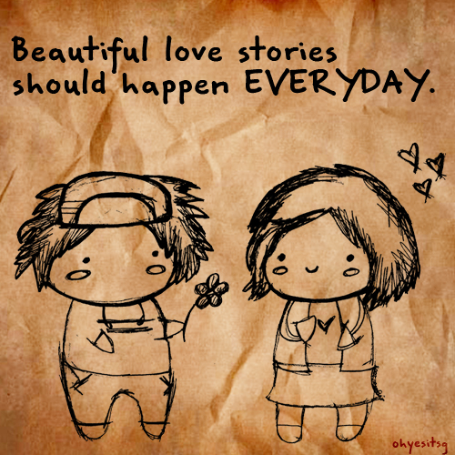 Beautiful Love Stories Should Happen Everyday