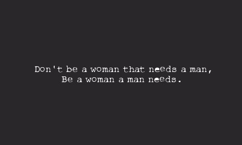 be a woman that a man needs