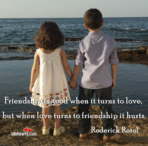Good Quotes About Love And Friendship Mesmerizing Friendship Is Good When It Turns To Love But When Love Turns To