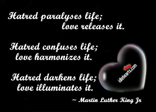 Hatred Paralyses Life; Love Releases It. Hatred Confuses