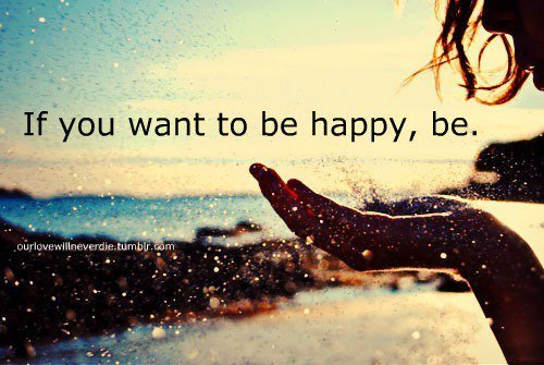 Image result for if you want to be happy, be