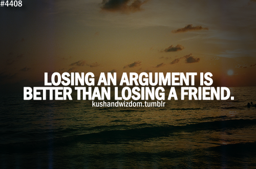 Losing An Argument Is Better Than Losing A Friend