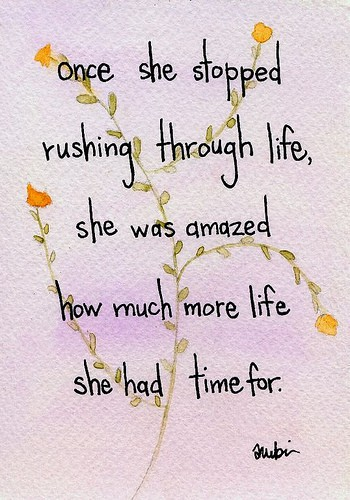Unknown Quotes (Images). Once She Stopped Rushing Through Life ...