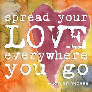 Spread your love everywhere you go. | Mother Teresa Picture ...