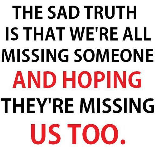 Sad I Miss You Quotes For Friends: The Sad Truth Is What We're All Missing Someone And Hoping