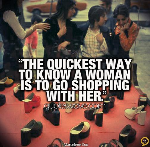 The Way To A Woman Heart Quotes: The Quickest Way To Know A Woman Is To Go Shopping With