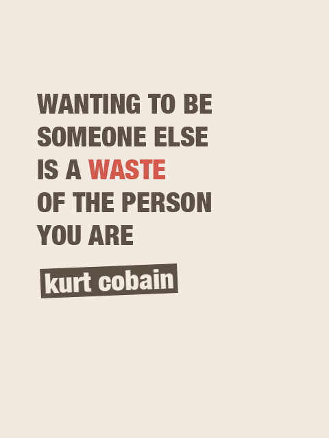 Wanting to be someone else is a waste of the person you are ...