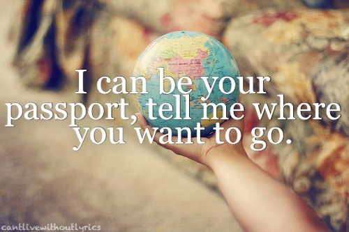 I Can Be Your Passport, Tell Me Where You Want To Go