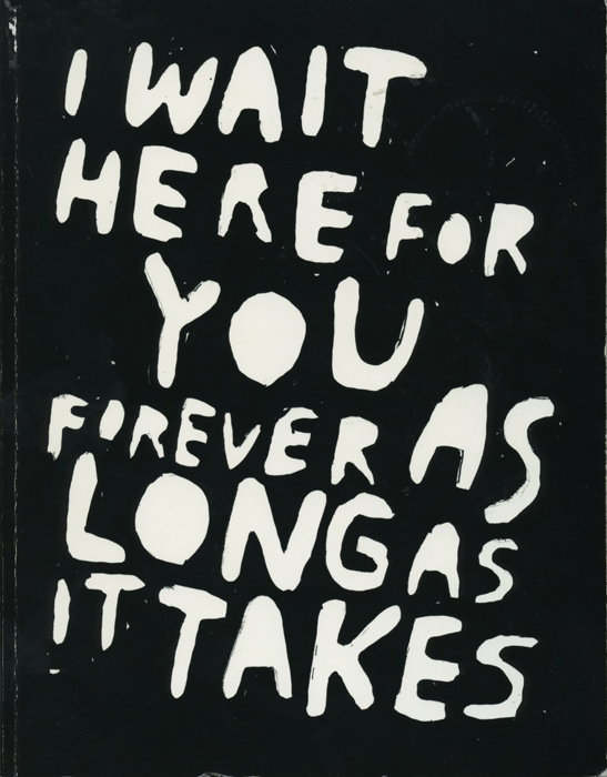 I wait here for you forever as long as it takes. | Unknown ...