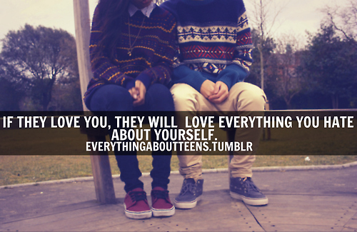 I Hate Everything About You Quotes: If They Love You, They Will Love Everything You Hate About