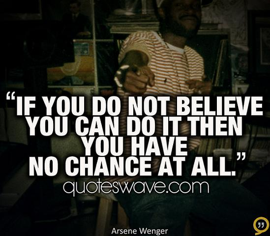 Famous Football Manager Quotes: If You Do Not Believe You Can Do It Then You Have No