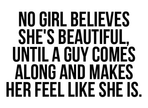No girl believes she's beautiful