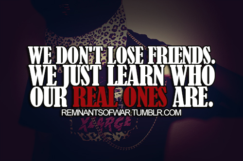 Quotes About Losing Friendship Classy We Don't Lose Friendswe Just Learn Who Our Real Ones Are