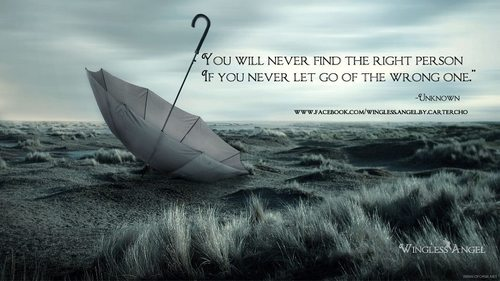 You Will Never Find The Right Person If You Never Let Go