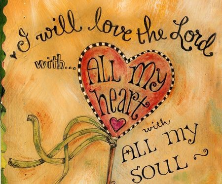 I Will Love The Lord With... All Of My Heart With All Of My Soul.