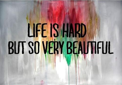 Life Quotes Unknown Mesmerizing Life Is Hard But So Very Beautiful Unknown Picture Quotes