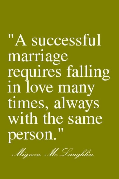 A Successful Marriage Requires Falling In Love Many Time, Always With The  Same Person.