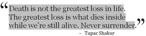 Tupac Amaru Shakur Quotes (Images). Death Is Not The Greatest Loss In Life.