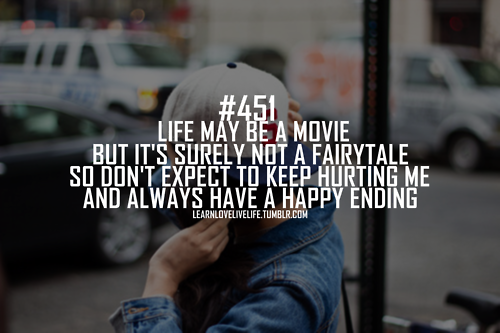 life maybe a movie but its surely not a fairytale so don