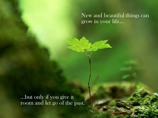 New And Beautiful Things Can Grow In Your Life But Only If You Give It Room Let Go Of The Past