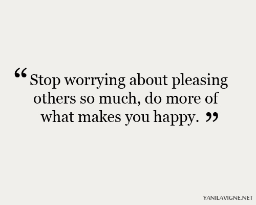 Stop Worrying About Pleasing Others So Much, Do More Of