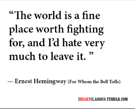 The World Is A Fine Place Worth Fighting For And I 39 D Hate Very Ernest Hemingway Picture