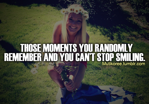 Unknown Quotes (Images). Those Moments You Randomly Remember ...