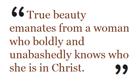 True Beauty Emanates From A Woman Who Boldly And Unabashedly Knows She Is In Christ
