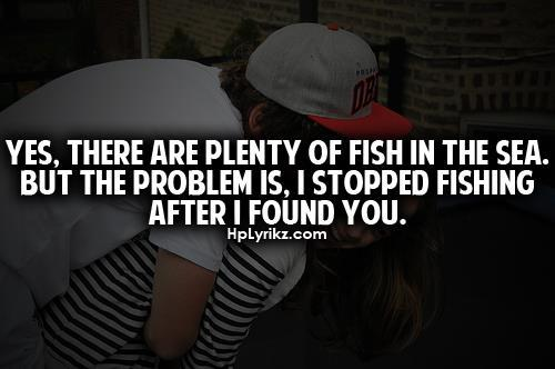 Yes there are plenty of fish in the sea but the problem for There are plenty of fish in the sea