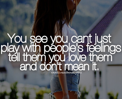 You See You Can't Just Play With People's Feelings, Tell