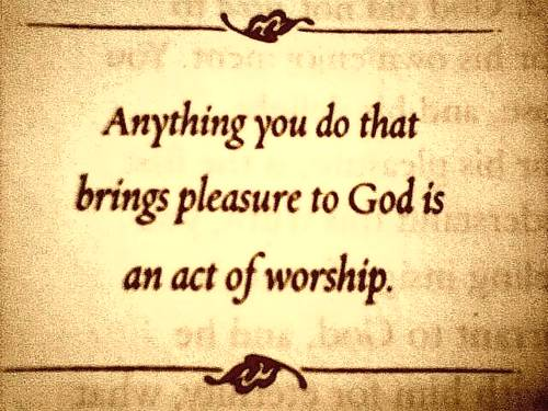 Worship Quotes Custom Anything You Do That Brings Pleasure To God Is An Act Of Worship