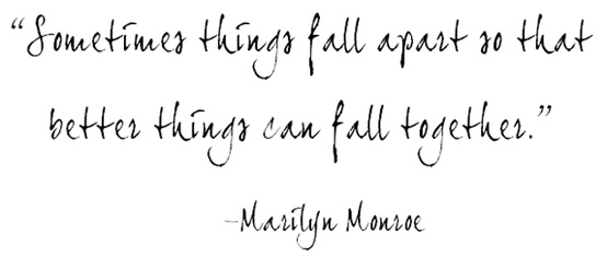 Sometimes things fall apart so that better things can fall together. |  Marilyn Monroe Picture Quotes | Quoteswave
