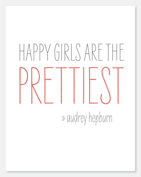 Happy girls are the prettiest. | Audrey Hepburn Picture Quotes