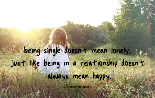 Being Single Doesn't Always Mean Lonely, Just Like Being