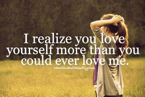 I Love You Quotes: I Realize You Love Yourself More Than You Could Ever Love