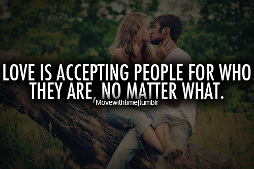 Love Is A Accepting People For Who They Are, No Matter