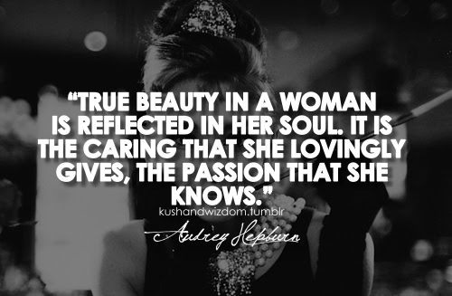 True Beauty In A Woman Is Reflected Her Soul It The Caring That She Lovingly Gives Passion Knows