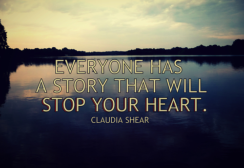 Everyone Has A Story That Will Stop Your Heart.