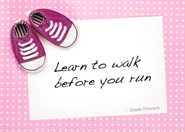 phrases - Synonymous idiom for: You can't run before you ...
