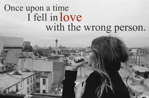 Once upon a time i fell in love with the wrong person ...