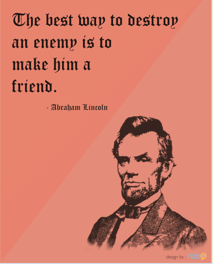Abe Lincoln Quotes On Life Simple I Destroy My Enemy When I Make Him My Friend Abraham Lincoln