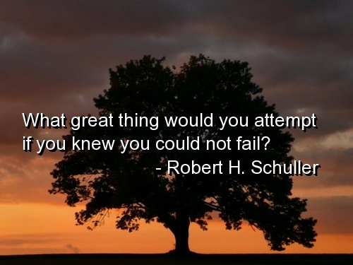 What Great Thing Would You Attempt If You Knew You Could Not Fail Robert Harold Schuller Picture Quotes Quoteswave