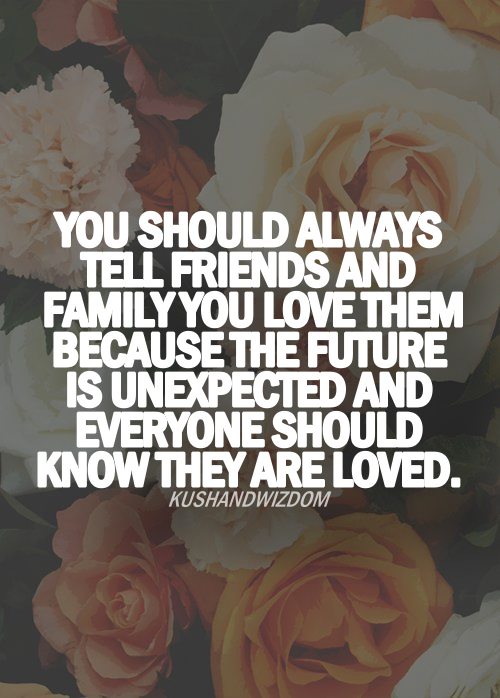 101 Love Quotes Everyone Should Know: You Should Always Tell Friends And Family You Love Them