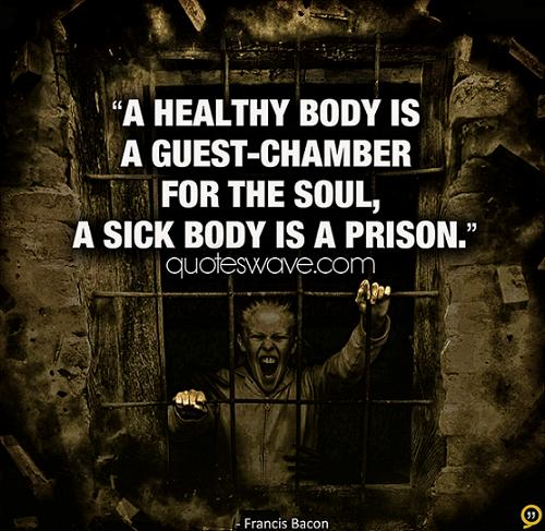 A Healthy Body Is A Guest Chamber For The Soul A Sick Body