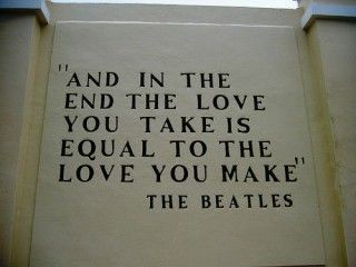 And in the end the love you take is equal to the love ...