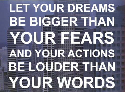 Actions And Words Quotes: Let Your Dreams Be Bigger Than Your Fears And Your Actions