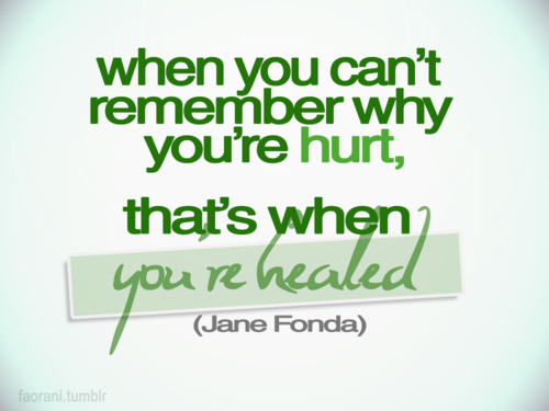 When You Canu0027t Remember Why Youu0027re Hurt, Thatu0027s When Youu0027re Healed.