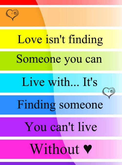 Love isn\'t finding someone to live with... It\'s finding ...