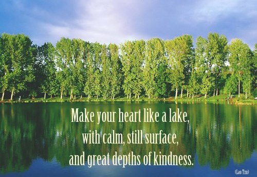 Make your heart like a lake, with calm, still surface, and ...