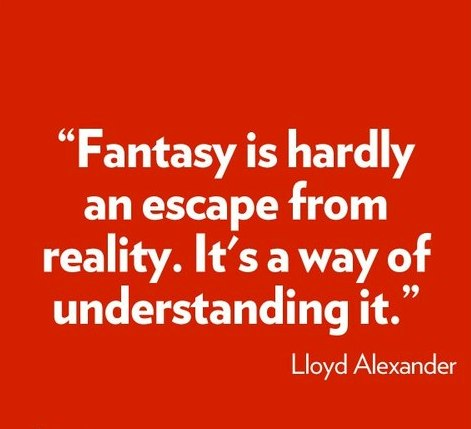Fantasy is hardly an escape from reality its a way of lloyd alexander quotes images voltagebd Images